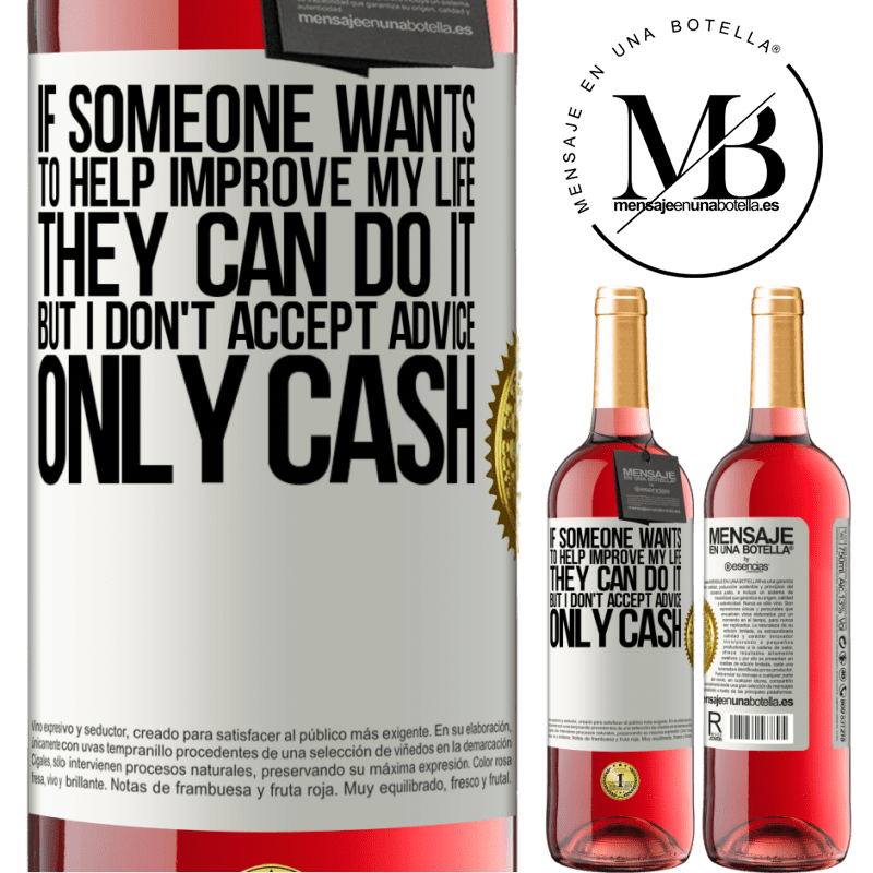 24,95 € Free Shipping   Rosé Wine ROSÉ Edition If someone wants to help improve my life, they can do it. But I don't accept advice, only cash White Label. Customizable label Young wine Harvest 2020 Tempranillo