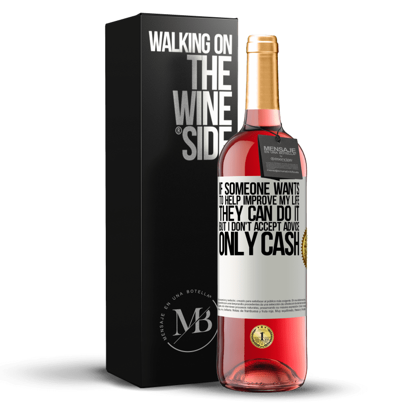 24,95 € Free Shipping | Rosé Wine ROSÉ Edition If someone wants to help improve my life, they can do it. But I don't accept advice, only cash White Label. Customizable label Young wine Harvest 2020 Tempranillo