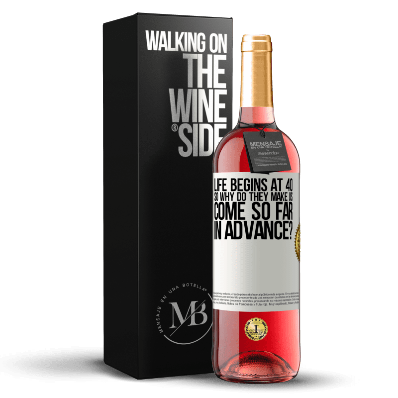 24,95 € Free Shipping   Rosé Wine ROSÉ Edition Life begins at 40. So why do they make us come so far in advance? White Label. Customizable label Young wine Harvest 2020 Tempranillo
