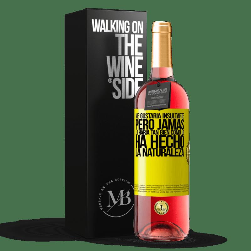 24,95 € Envoi gratuit | Vin rosé Édition ROSÉ Je voudrais vous insulter, mais je ne le ferais jamais aussi bien que la nature l'a fait Étiquette Jaune. Étiquette personnalisable Vin jeune Récolte 2020 Tempranillo