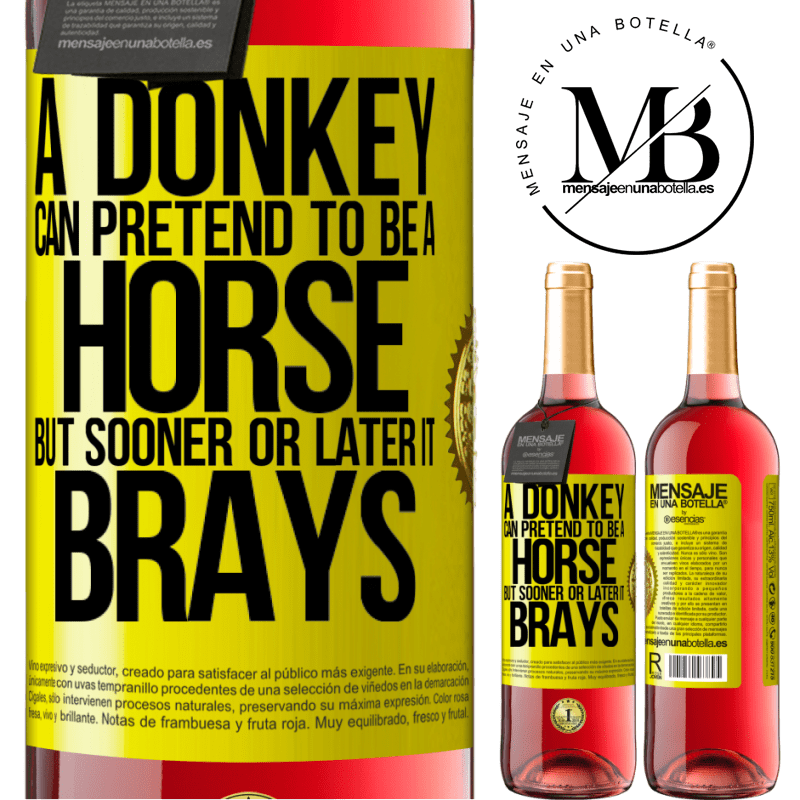 24,95 € Free Shipping   Rosé Wine ROSÉ Edition A donkey can pretend to be a horse, but sooner or later it brays Yellow Label. Customizable label Young wine Harvest 2020 Tempranillo