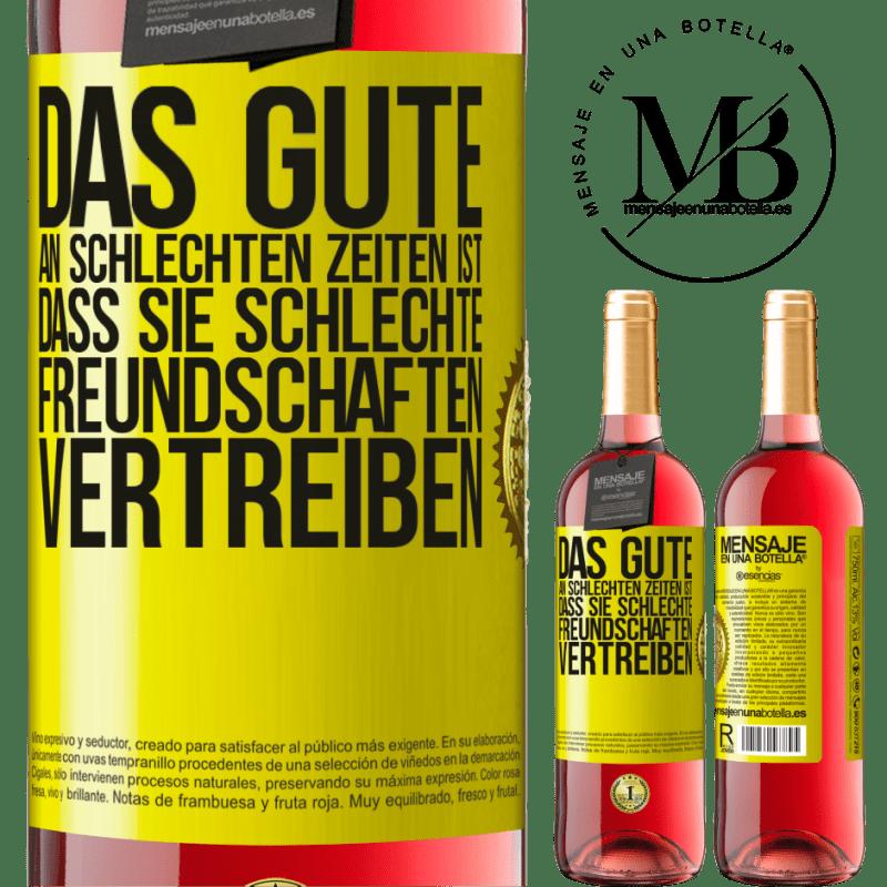 24,95 € Kostenloser Versand | Roséwein ROSÉ Ausgabe Das Gute an schlechten Zeiten ist, dass sie schlechte Freundschaften vertreiben Gelbes Etikett. Anpassbares Etikett Junger Wein Ernte 2020 Tempranillo