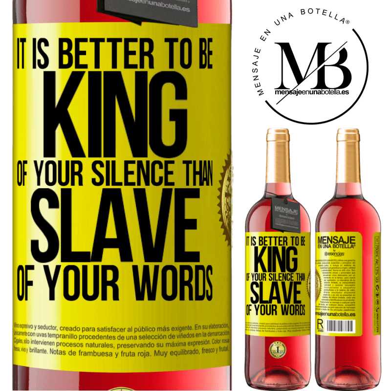 24,95 € Free Shipping | Rosé Wine ROSÉ Edition It is better to be king of your silence than slave of your words Yellow Label. Customizable label Young wine Harvest 2020 Tempranillo