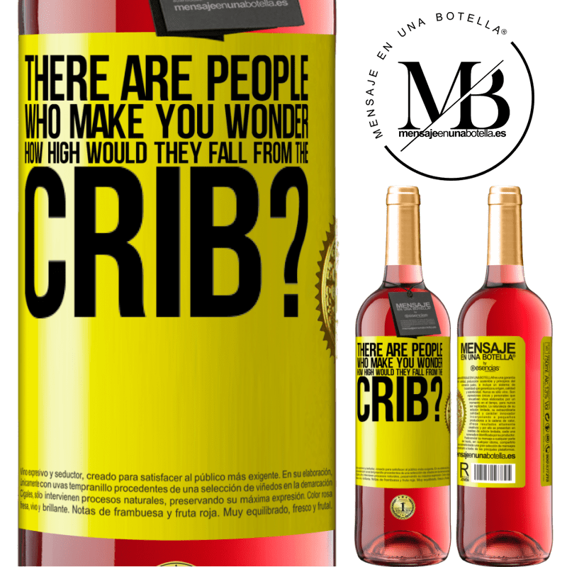 24,95 € Free Shipping   Rosé Wine ROSÉ Edition There are people who make you wonder, how high would they fall from the crib? Yellow Label. Customizable label Young wine Harvest 2020 Tempranillo