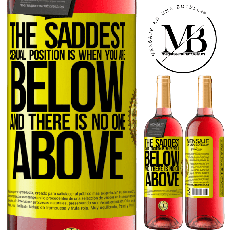 24,95 € Free Shipping | Rosé Wine ROSÉ Edition The saddest sexual position is when you are below and there is no one above Yellow Label. Customizable label Young wine Harvest 2020 Tempranillo
