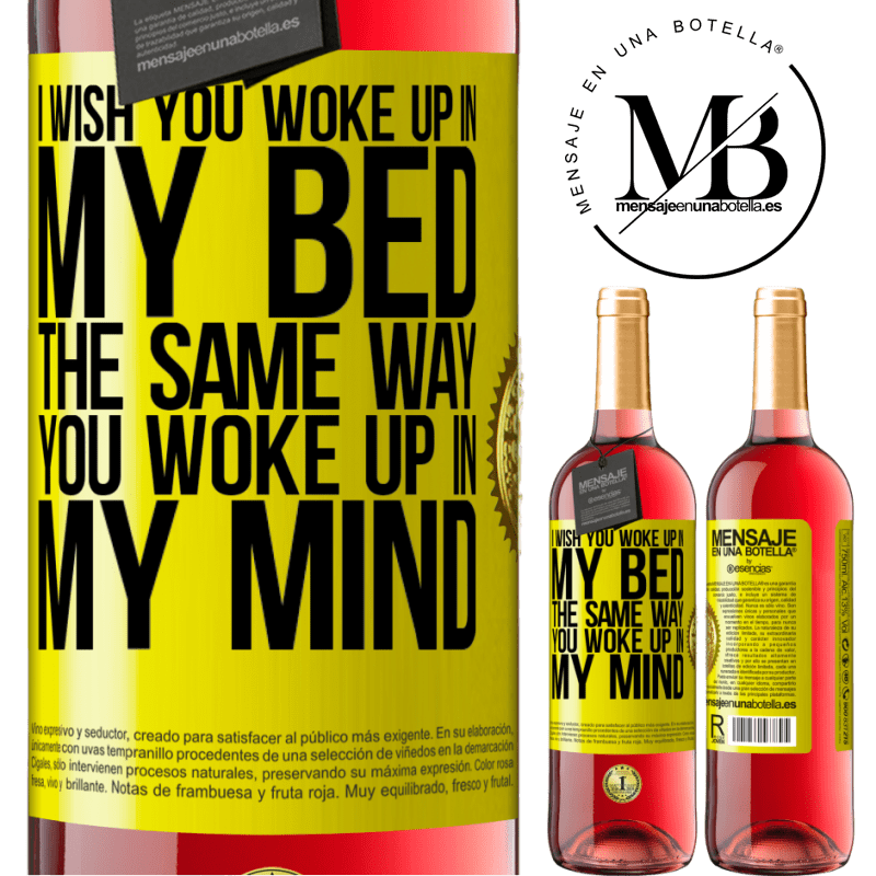 24,95 € Free Shipping   Rosé Wine ROSÉ Edition I wish you woke up in my bed the same way you woke up in my mind Yellow Label. Customizable label Young wine Harvest 2020 Tempranillo