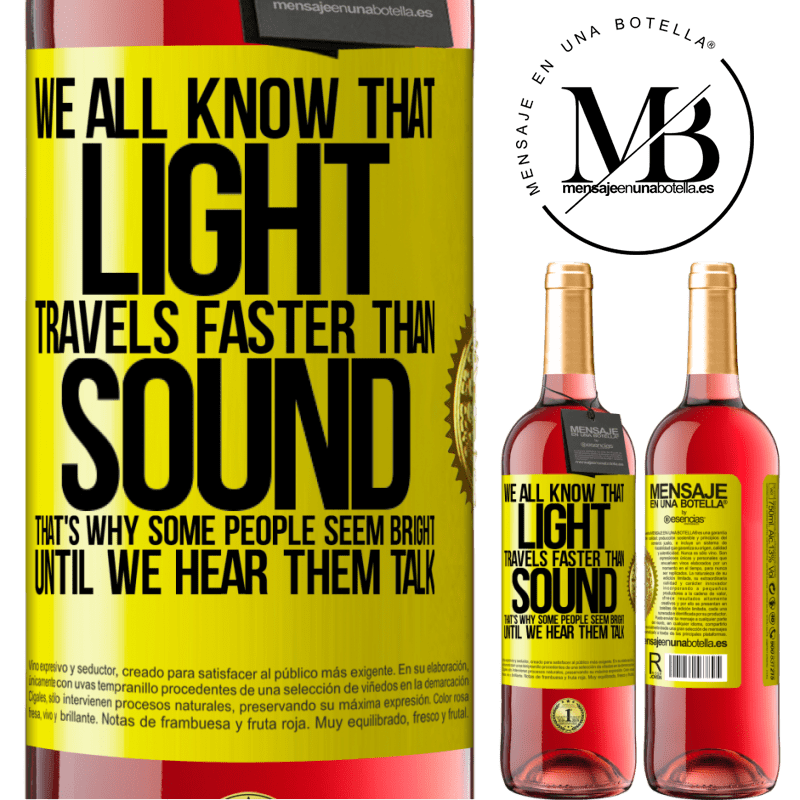 24,95 € Free Shipping   Rosé Wine ROSÉ Edition We all know that light travels faster than sound. That's why some people seem bright until we hear them talk Yellow Label. Customizable label Young wine Harvest 2020 Tempranillo
