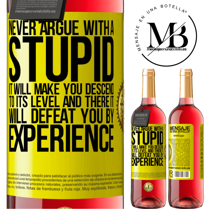 24,95 € Free Shipping | Rosé Wine ROSÉ Edition Never argue with a stupid. It will make you descend to its level and there it will defeat you by experience Yellow Label. Customizable label Young wine Harvest 2020 Tempranillo