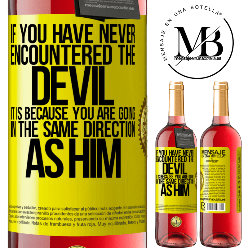 24,95 € Free Shipping | Rosé Wine ROSÉ Edition If you have never encountered the devil it is because you are going in the same direction as him Yellow Label. Customizable label Young wine Harvest 2020 Tempranillo