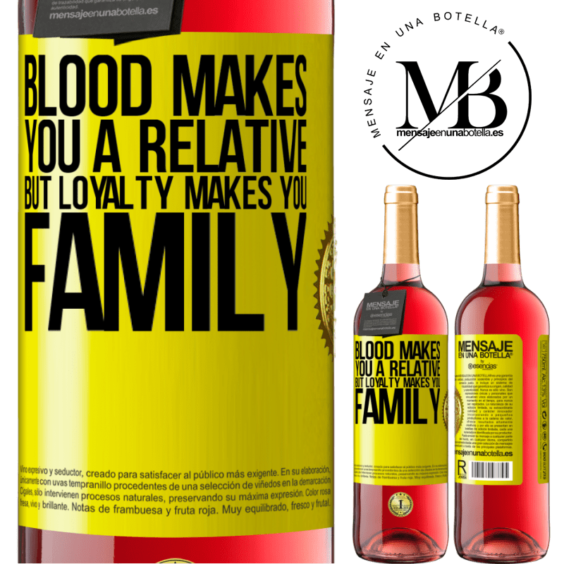 24,95 € Free Shipping   Rosé Wine ROSÉ Edition Blood makes you a relative, but loyalty makes you family Yellow Label. Customizable label Young wine Harvest 2020 Tempranillo