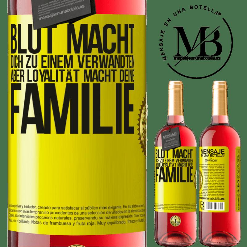 24,95 € Kostenloser Versand | Roséwein ROSÉ Ausgabe Blut macht dich zu einem Verwandten, aber Loyalität macht deine Familie Gelbes Etikett. Anpassbares Etikett Junger Wein Ernte 2020 Tempranillo