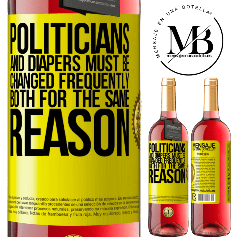 24,95 € Free Shipping | Rosé Wine ROSÉ Edition Politicians and diapers must be changed frequently. Both for the same reason Yellow Label. Customizable label Young wine Harvest 2020 Tempranillo