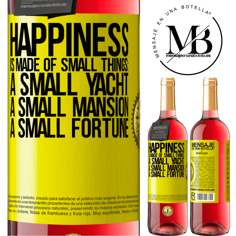 24,95 € Free Shipping   Rosé Wine ROSÉ Edition Happiness is made of small things: a small yacht, a small mansion, a small fortune Yellow Label. Customizable label Young wine Harvest 2020 Tempranillo