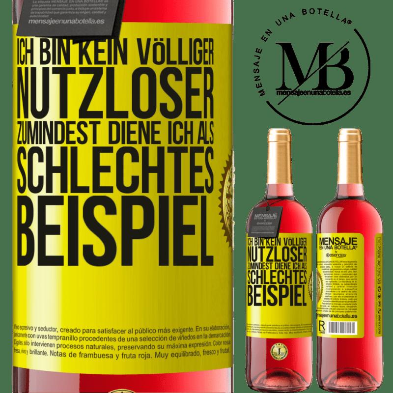 24,95 € Kostenloser Versand   Roséwein ROSÉ Ausgabe Ich bin kein völliger Nutzloser ... Zumindest diene ich als schlechtes Beispiel Gelbes Etikett. Anpassbares Etikett Junger Wein Ernte 2020 Tempranillo