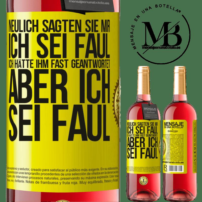 24,95 € Kostenloser Versand | Roséwein ROSÉ Ausgabe Neulich sagten sie mir, ich sei faul, ich hätte ihm fast geantwortet, aber ich sei faul Gelbes Etikett. Anpassbares Etikett Junger Wein Ernte 2020 Tempranillo