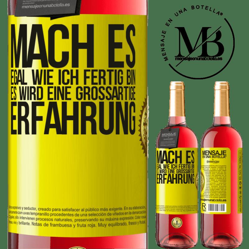 24,95 € Kostenloser Versand | Roséwein ROSÉ Ausgabe Mach es, egal wie ich fertig bin, es wird eine großartige Erfahrung Gelbes Etikett. Anpassbares Etikett Junger Wein Ernte 2020 Tempranillo