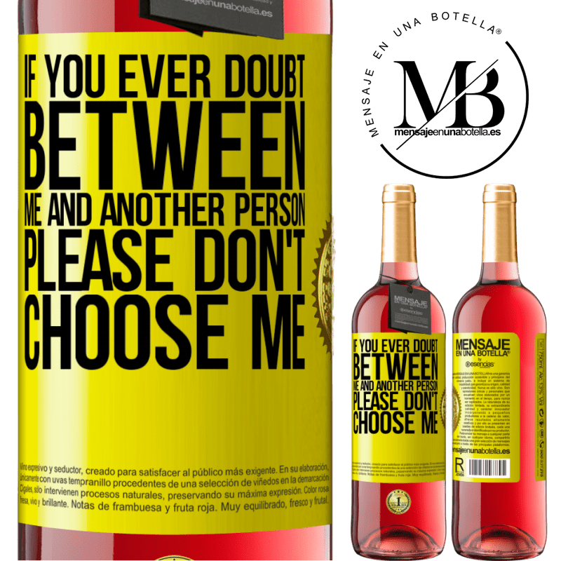 24,95 € Free Shipping | Rosé Wine ROSÉ Edition If you ever doubt between me and another person, please don't choose me Yellow Label. Customizable label Young wine Harvest 2020 Tempranillo