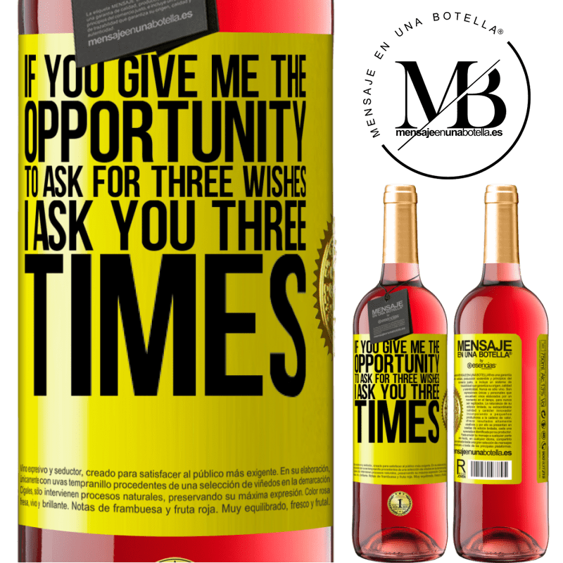 24,95 € Free Shipping   Rosé Wine ROSÉ Edition If you give me the opportunity to ask for three wishes, I ask you three times Yellow Label. Customizable label Young wine Harvest 2020 Tempranillo