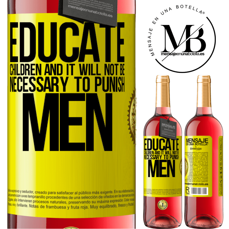 24,95 € Free Shipping   Rosé Wine ROSÉ Edition Educate children and it will not be necessary to punish men Yellow Label. Customizable label Young wine Harvest 2020 Tempranillo