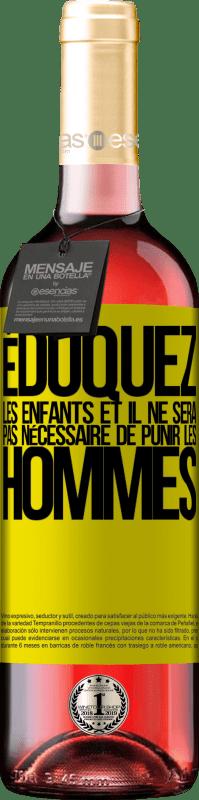 24,95 € Envoi gratuit | Vin rosé Édition ROSÉ Éduquez les enfants et il ne sera pas nécessaire de punir les hommes Étiquette Jaune. Étiquette personnalisable Vin jeune Récolte 2020 Tempranillo