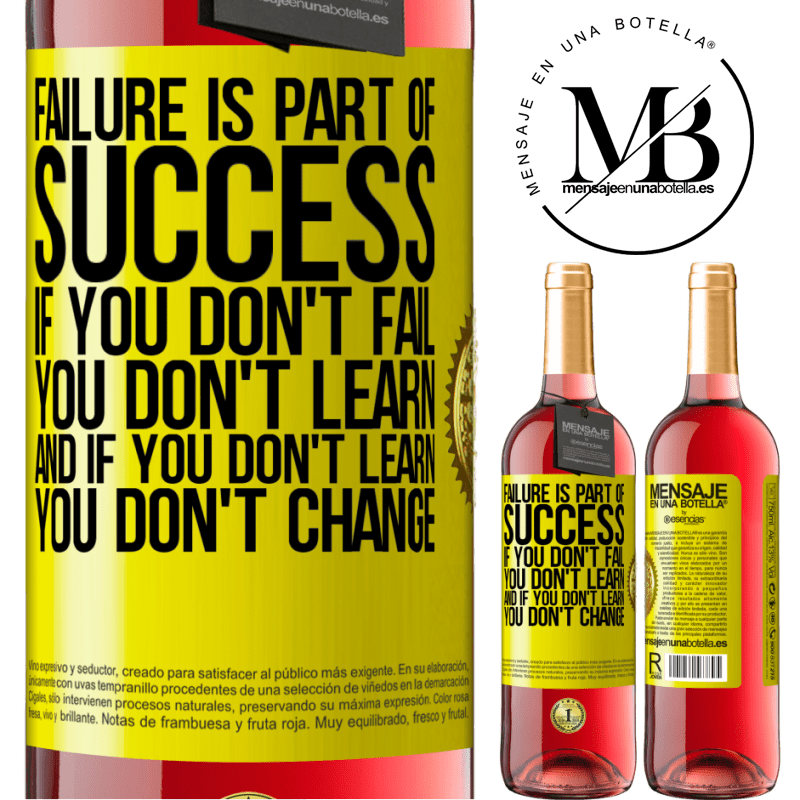 24,95 € Free Shipping   Rosé Wine ROSÉ Edition Failure is part of success. If you don't fail, you don't learn. And if you don't learn, you don't change Yellow Label. Customizable label Young wine Harvest 2020 Tempranillo