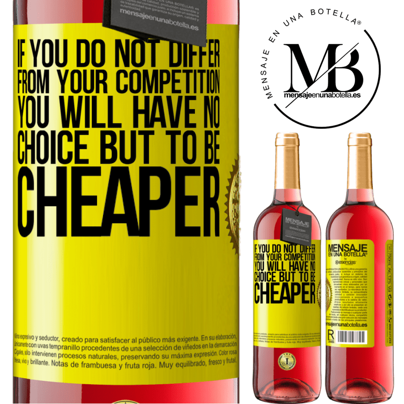 24,95 € Free Shipping | Rosé Wine ROSÉ Edition If you do not differ from your competition, you will have no choice but to be cheaper Yellow Label. Customizable label Young wine Harvest 2020 Tempranillo