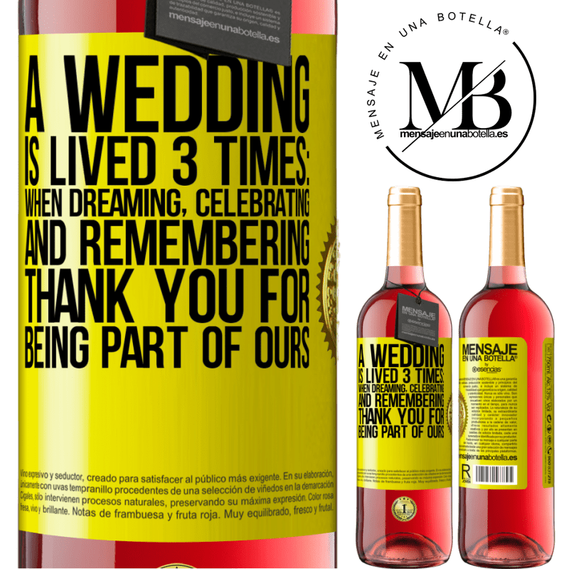 24,95 € Free Shipping   Rosé Wine ROSÉ Edition A wedding is lived 3 times: when dreaming, celebrating and remembering. Thank you for being part of ours Yellow Label. Customizable label Young wine Harvest 2020 Tempranillo