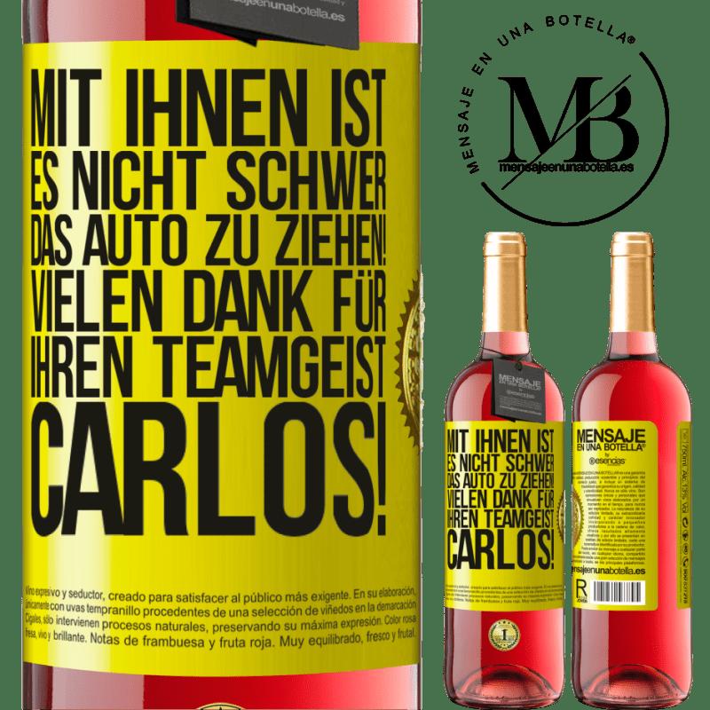 24,95 € Kostenloser Versand   Roséwein ROSÉ Ausgabe Mit Ihnen ist es nicht schwer, das Auto zu ziehen! Vielen Dank für Ihren Teamgeist Carlos! Gelbes Etikett. Anpassbares Etikett Junger Wein Ernte 2020 Tempranillo