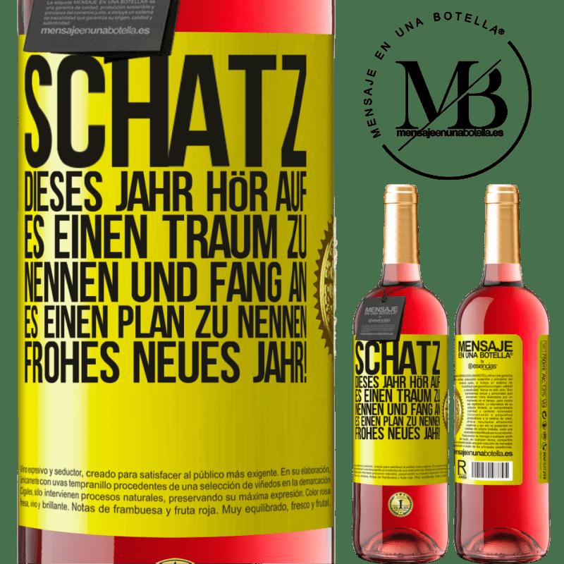 24,95 € Kostenloser Versand   Roséwein ROSÉ Ausgabe Schatz, dieses Jahr hör auf, es einen Traum zu nennen und fang an, es einen Plan zu nennen. Frohes neues Jahr! Gelbes Etikett. Anpassbares Etikett Junger Wein Ernte 2020 Tempranillo