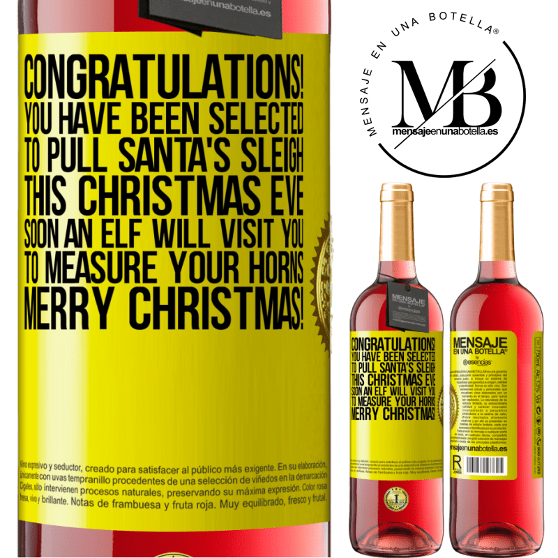 24,95 € Free Shipping   Rosé Wine ROSÉ Edition Congratulations! You have been selected to pull Santa's sleigh this Christmas Eve. Soon an elf will visit you to measure Yellow Label. Customizable label Young wine Harvest 2020 Tempranillo