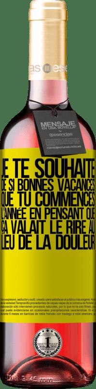 24,95 € Envoi gratuit   Vin rosé Édition ROSÉ Je te souhaite de si bonnes vacances que tu commences l'année en pensant que ça valait le rire au lieu de la douleur Étiquette Jaune. Étiquette personnalisable Vin jeune Récolte 2020 Tempranillo