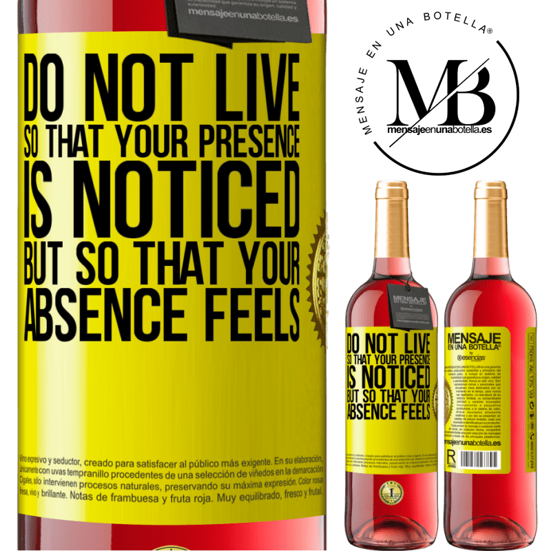 24,95 € Free Shipping   Rosé Wine ROSÉ Edition Do not live so that your presence is noticed, but so that your absence feels Yellow Label. Customizable label Young wine Harvest 2020 Tempranillo