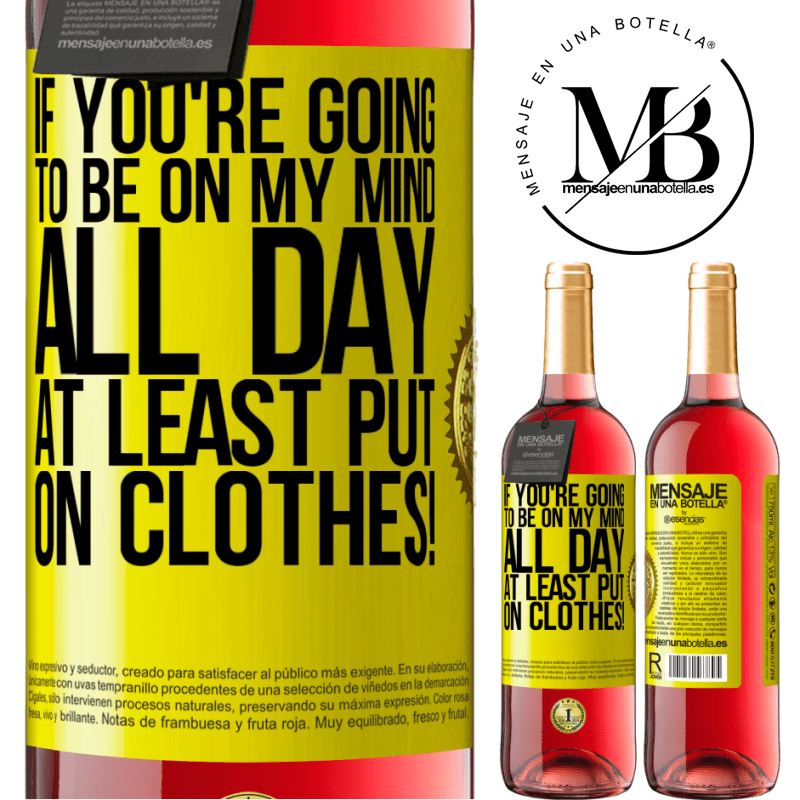 24,95 € Free Shipping   Rosé Wine ROSÉ Edition If you're going to be on my mind all day, at least put on clothes! Yellow Label. Customizable label Young wine Harvest 2020 Tempranillo