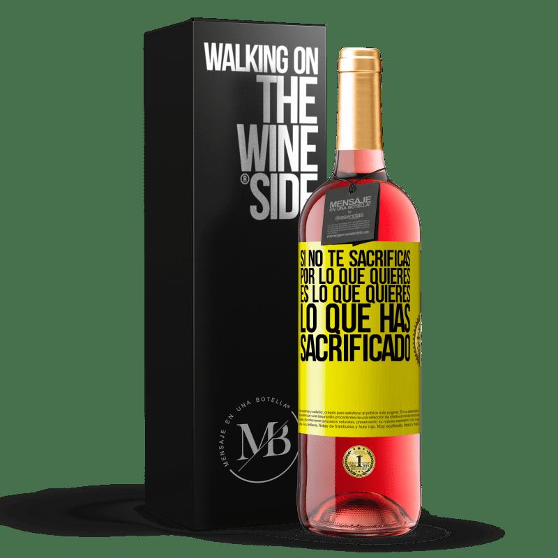 24,95 € Envoi gratuit | Vin rosé Édition ROSÉ Si vous ne sacrifiez pas pour ce que vous voulez, c'est ce que vous voulez que vous avez sacrifié Étiquette Jaune. Étiquette personnalisable Vin jeune Récolte 2020 Tempranillo