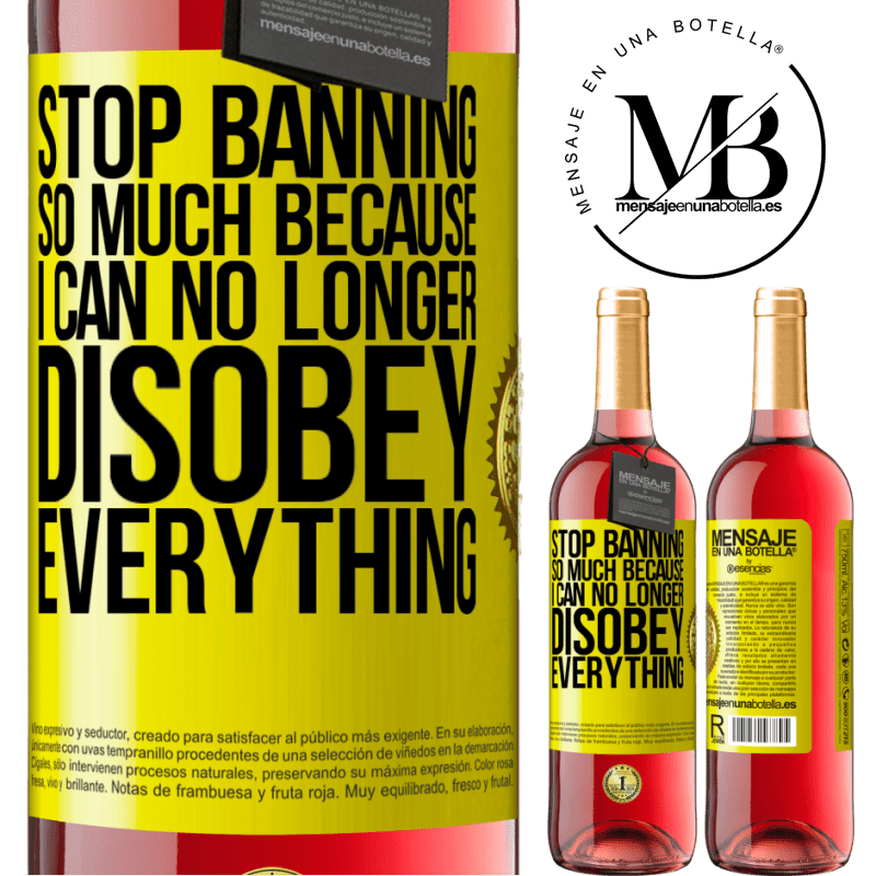 24,95 € Free Shipping   Rosé Wine ROSÉ Edition Stop banning so much because I can no longer disobey everything Yellow Label. Customizable label Young wine Harvest 2020 Tempranillo