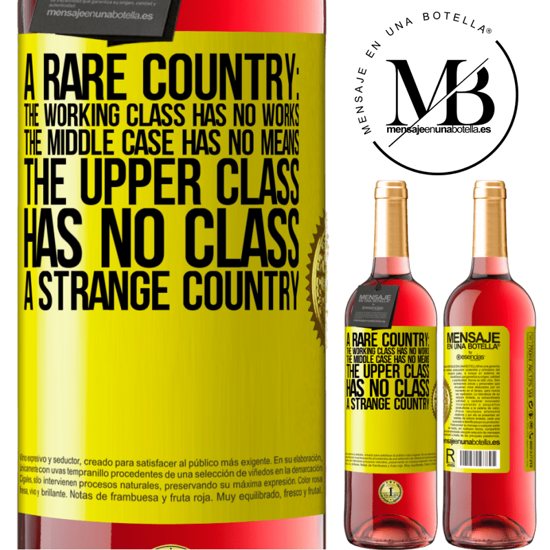 24,95 € Free Shipping | Rosé Wine ROSÉ Edition A rare country: the working class has no works, the middle case has no means, the upper class has no class. A strange country Yellow Label. Customizable label Young wine Harvest 2020 Tempranillo