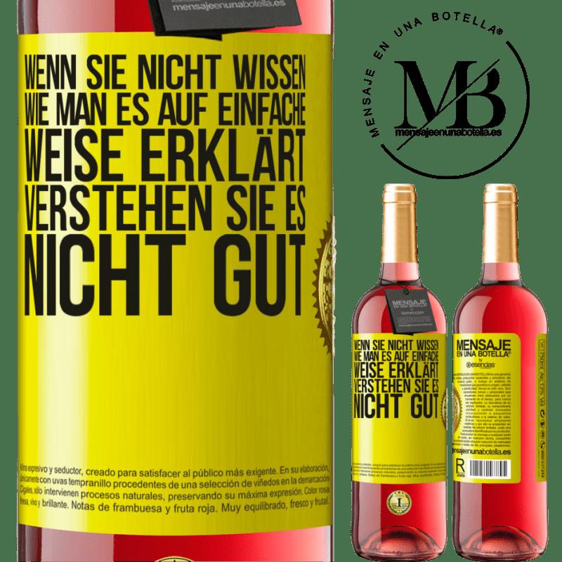 24,95 € Kostenloser Versand | Roséwein ROSÉ Ausgabe Wenn Sie nicht wissen, wie man es auf einfache Weise erklärt, verstehen Sie es nicht gut Gelbes Etikett. Anpassbares Etikett Junger Wein Ernte 2020 Tempranillo