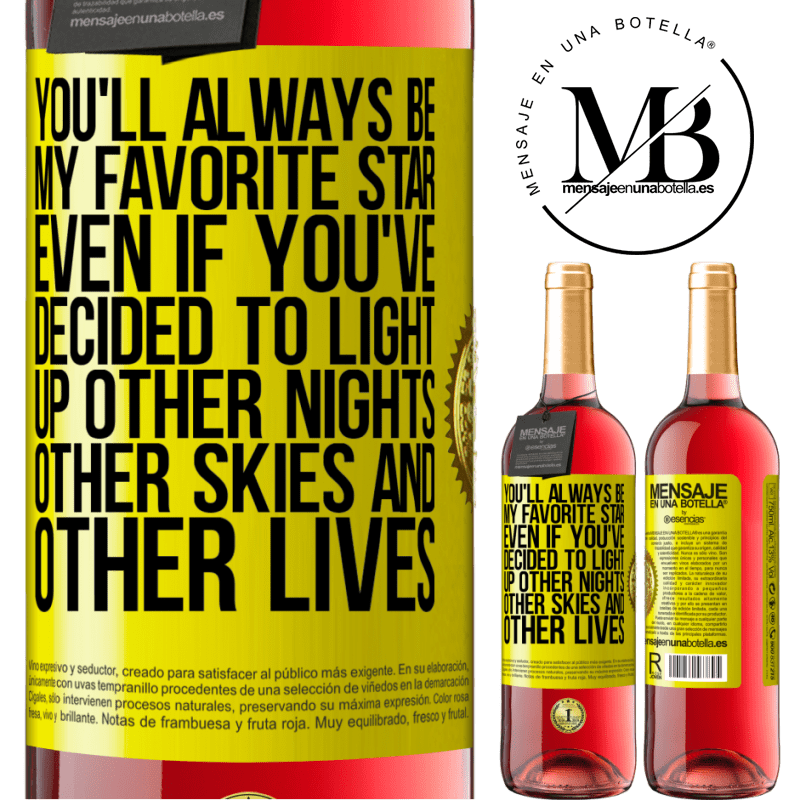 24,95 € Free Shipping   Rosé Wine ROSÉ Edition You'll always be my favorite star, even if you've decided to light up other nights, other skies and other lives Yellow Label. Customizable label Young wine Harvest 2020 Tempranillo