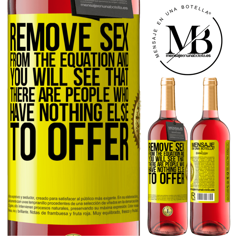 24,95 € Free Shipping | Rosé Wine ROSÉ Edition Remove sex from the equation and you will see that there are people who have nothing else to offer Yellow Label. Customizable label Young wine Harvest 2020 Tempranillo