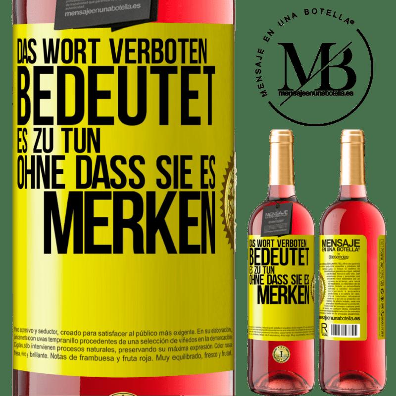 24,95 € Kostenloser Versand | Roséwein ROSÉ Ausgabe Das Wort VERBOTEN bedeutet, es zu tun, ohne dass sie es merken Gelbes Etikett. Anpassbares Etikett Junger Wein Ernte 2020 Tempranillo