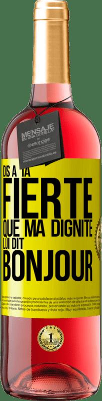 24,95 € Envoi gratuit   Vin rosé Édition ROSÉ Dis à ta fierté que ma dignité envoie des salutations Étiquette Jaune. Étiquette personnalisable Vin jeune Récolte 2020 Tempranillo
