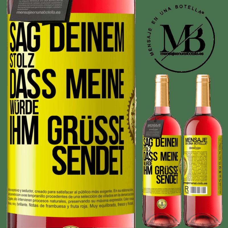 24,95 € Kostenloser Versand | Roséwein ROSÉ Ausgabe Sagen Sie Ihrem Stolz, dass meine Würde Grüße sendet Gelbes Etikett. Anpassbares Etikett Junger Wein Ernte 2020 Tempranillo