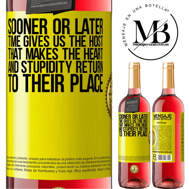 24,95 € Free Shipping   Rosé Wine ROSÉ Edition Sooner or later time gives us the host that makes the heart and stupidity return to their place Yellow Label. Customizable label Young wine Harvest 2020 Tempranillo