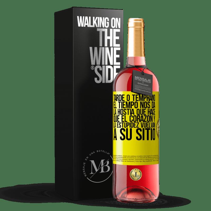 24,95 € Envoi gratuit | Vin rosé Édition ROSÉ Tôt ou tard, le temps nous donne l'hôte qui fait revenir le cœur et la stupidité à leur place Étiquette Jaune. Étiquette personnalisable Vin jeune Récolte 2020 Tempranillo