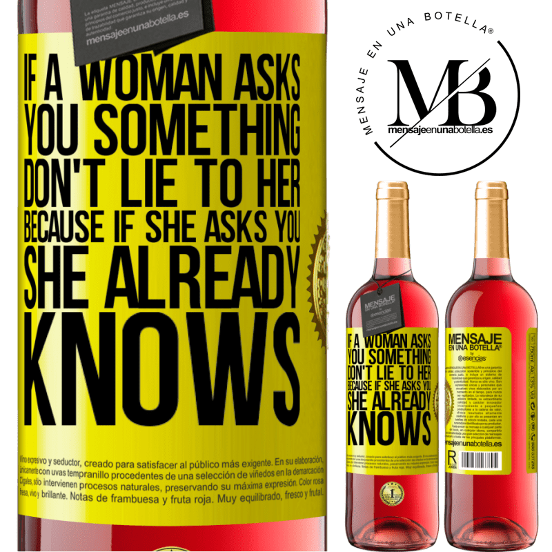 24,95 € Free Shipping | Rosé Wine ROSÉ Edition If a woman asks you something, don't lie to her, because if she asks you, she already knows Yellow Label. Customizable label Young wine Harvest 2020 Tempranillo