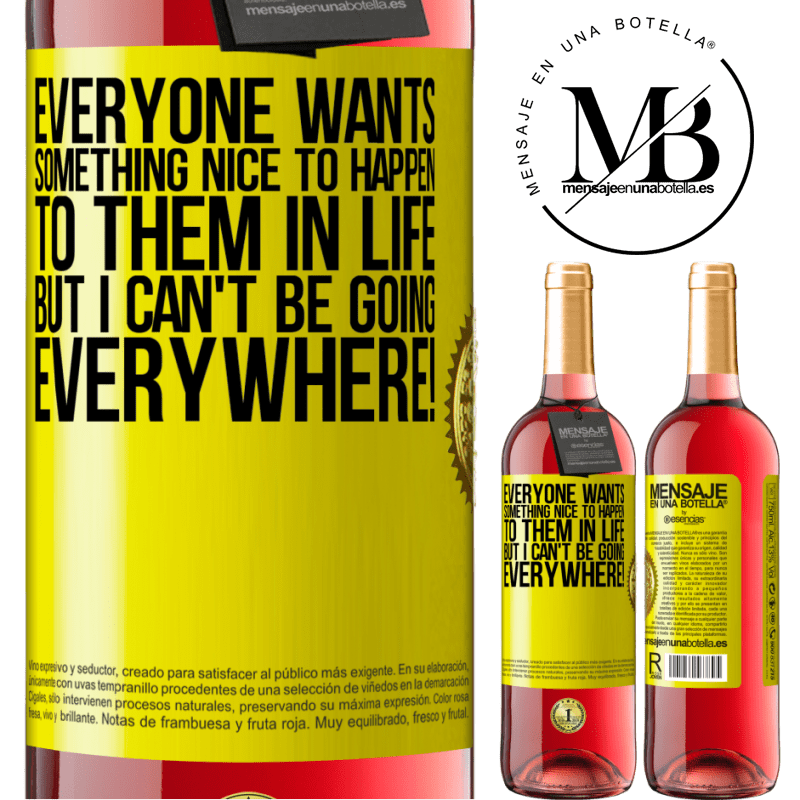 24,95 € Free Shipping   Rosé Wine ROSÉ Edition Everyone wants something nice to happen to them in life, but I can't be going everywhere! Yellow Label. Customizable label Young wine Harvest 2020 Tempranillo