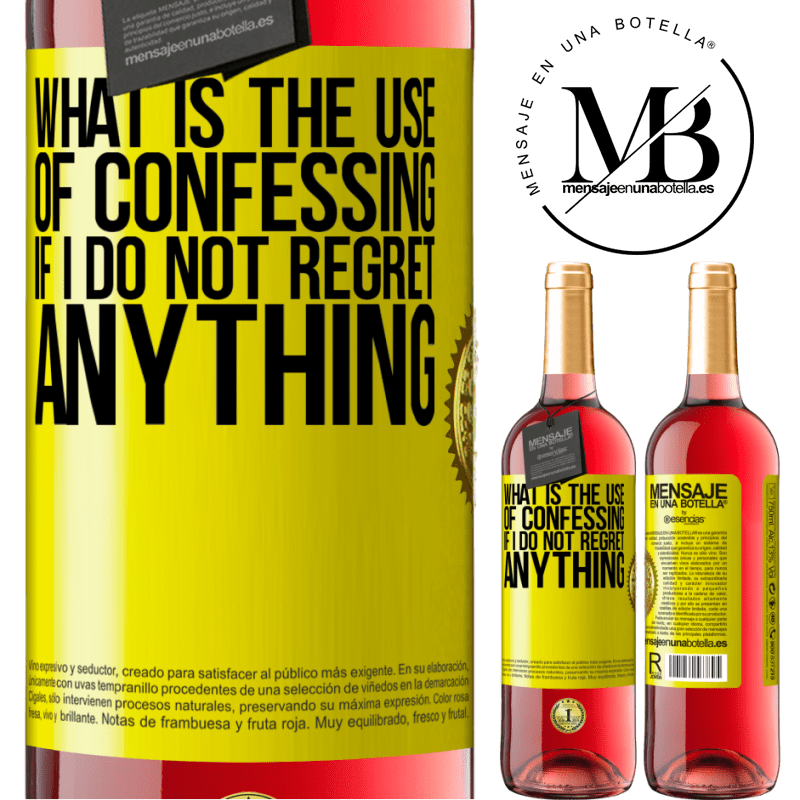 24,95 € Free Shipping   Rosé Wine ROSÉ Edition What is the use of confessing if I do not regret anything Yellow Label. Customizable label Young wine Harvest 2020 Tempranillo