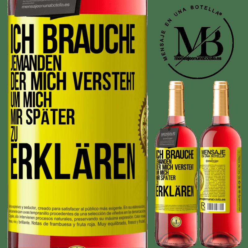 24,95 € Kostenloser Versand | Roséwein ROSÉ Ausgabe Ich brauche jemanden, der mich versteht ... Um es später zu erklären Gelbes Etikett. Anpassbares Etikett Junger Wein Ernte 2020 Tempranillo