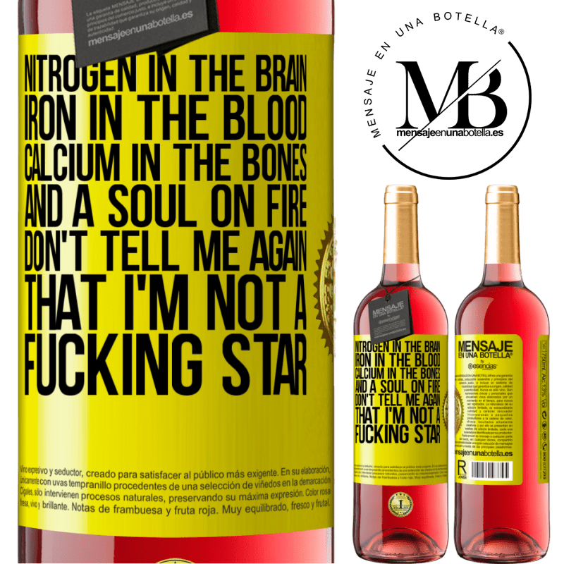 24,95 € Free Shipping | Rosé Wine ROSÉ Edition Nitrogen in the brain, iron in the blood, calcium in the bones, and a soul on fire. Don't tell me again that I'm not a Yellow Label. Customizable label Young wine Harvest 2020 Tempranillo