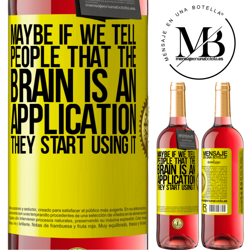 24,95 € Free Shipping   Rosé Wine ROSÉ Edition Maybe if we tell people that the brain is an application, they start using it Yellow Label. Customizable label Young wine Harvest 2020 Tempranillo